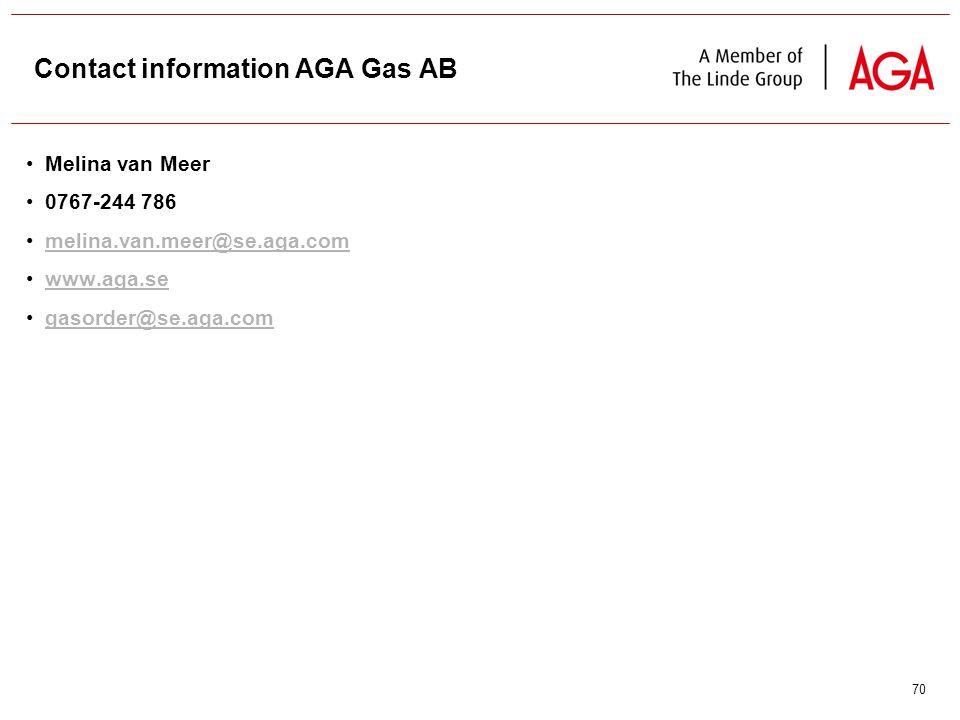 70 Contact information AGA Gas AB Melina van Meer 0767-244 786 melina.van.meer@se.aga.com www.aga.se gasorder@se.aga.com