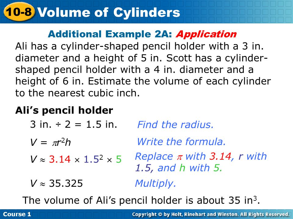 Additional Example 2A: Application Ali has a cylinder-shaped pencil holder with a 3 in. diameter and a height of 5 in. Scott has a cylinder- shaped pe