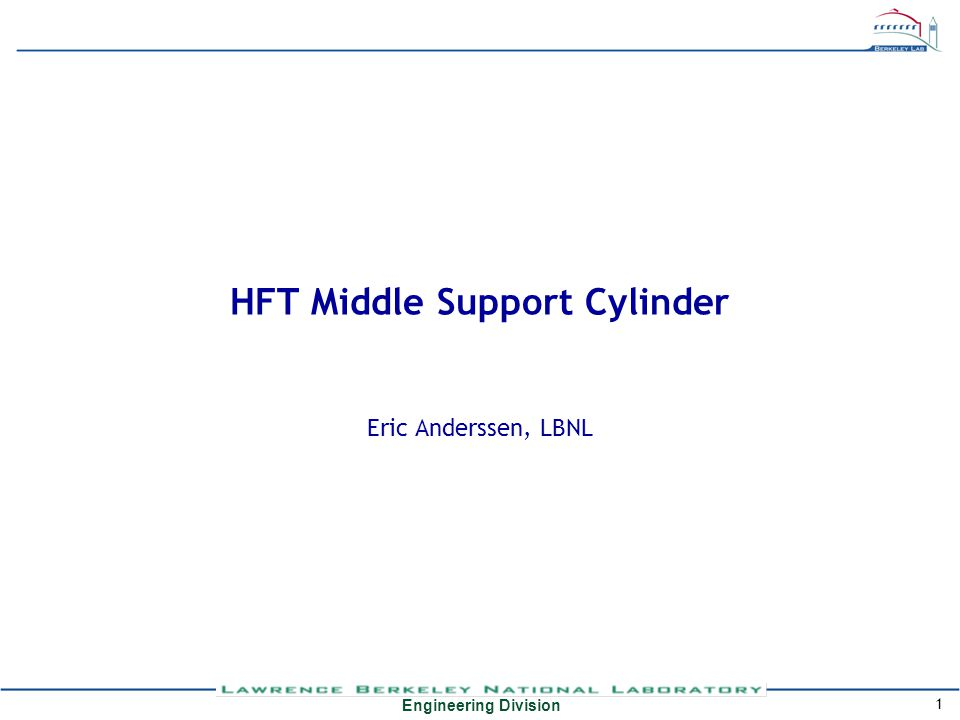Engineering Division 1 HFT Middle Support Cylinder Eric Anderssen, LBNL