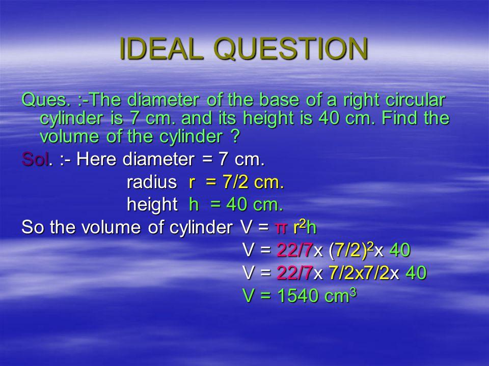 FORMULA VVVVolume of the cylinder = Area of the base X height V = π r2 x h