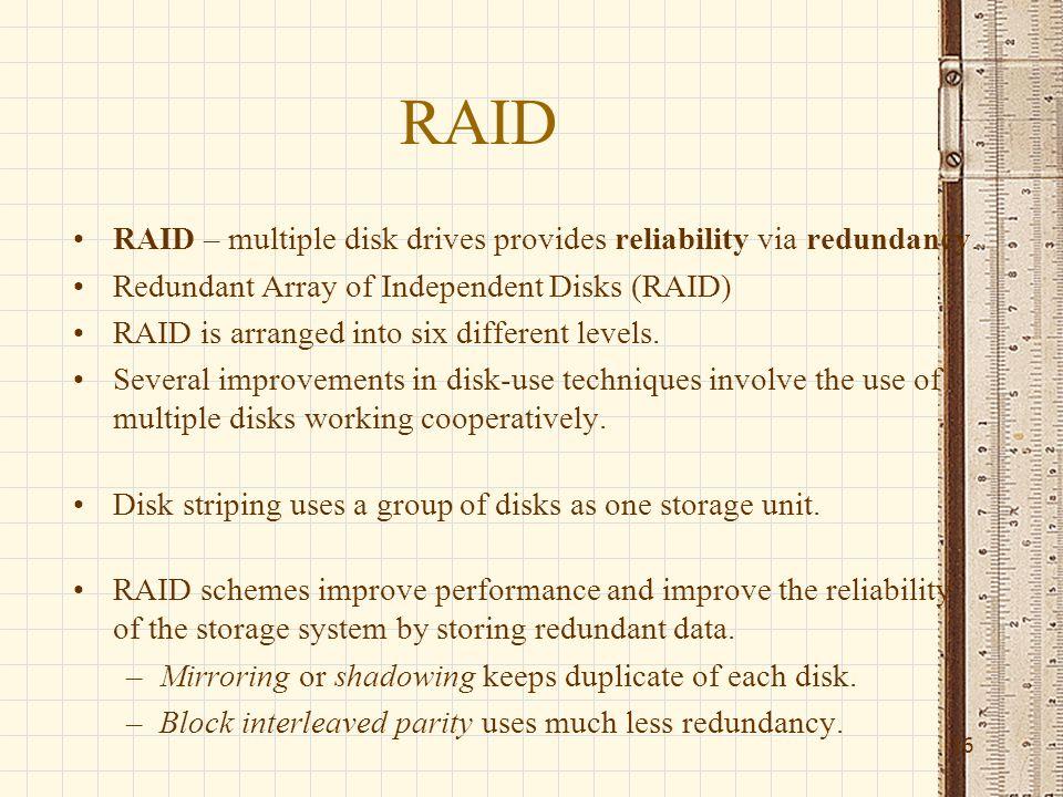 RAID RAID – multiple disk drives provides reliability via redundancy.