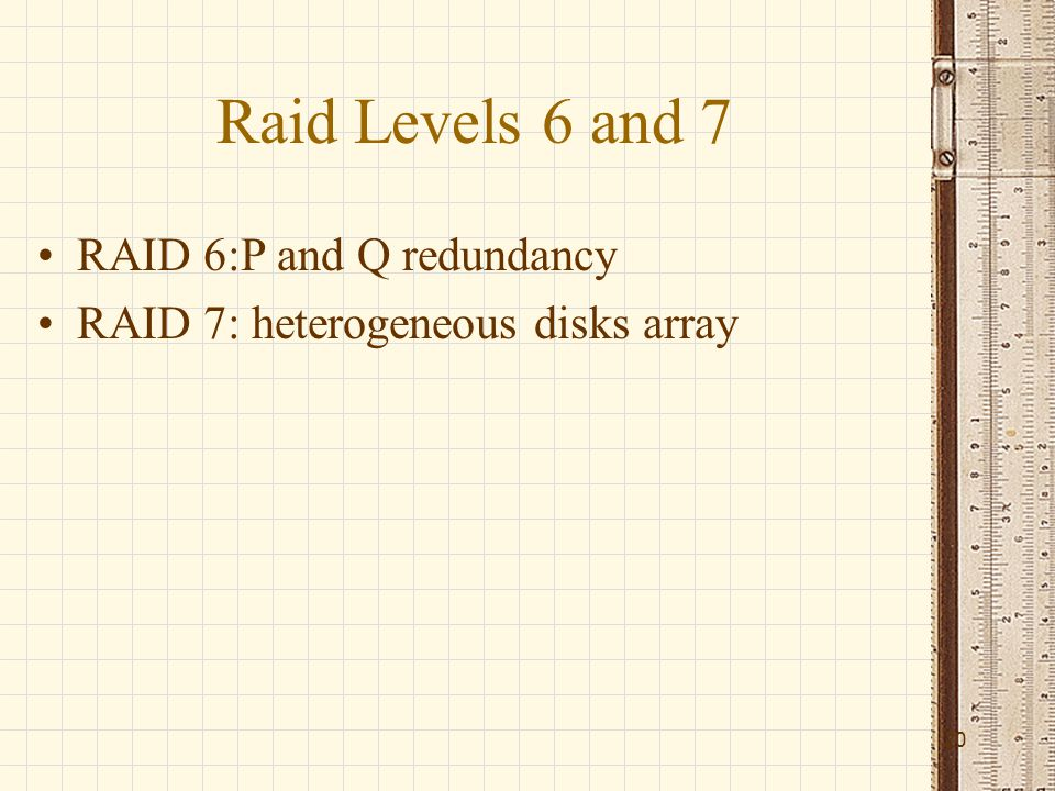 Raid Levels 6 and 7 RAID 6:P and Q redundancy RAID 7: heterogeneous disks array 20