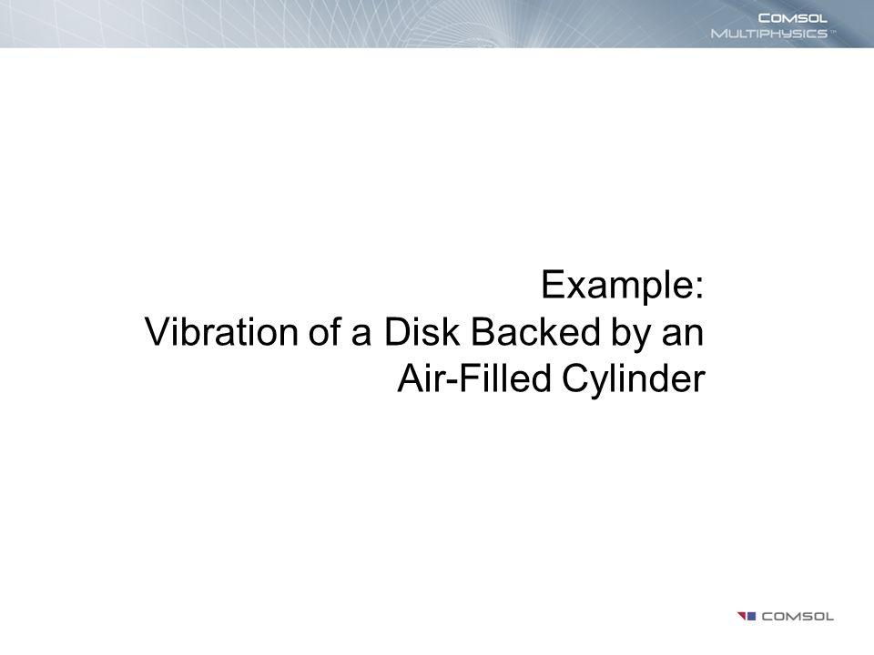 Example: Vibration of a Disk Backed by an Air-Filled Cylinder