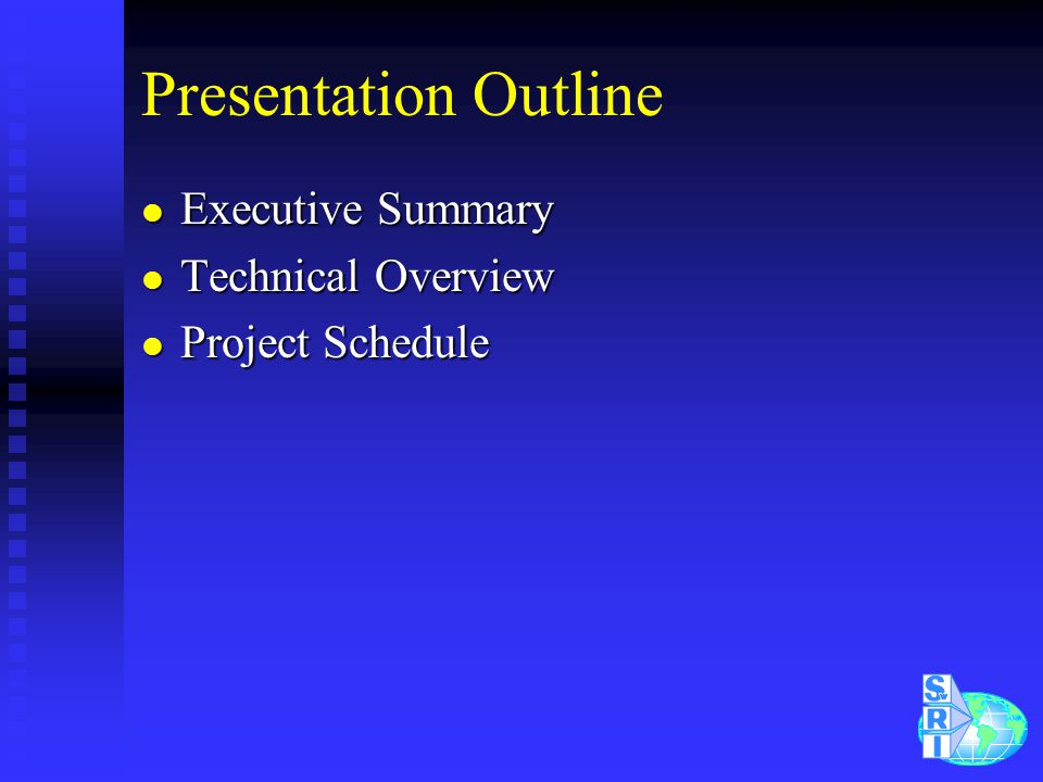 Presentation Outline l Executive Summary l Technical Overview l Project Schedule