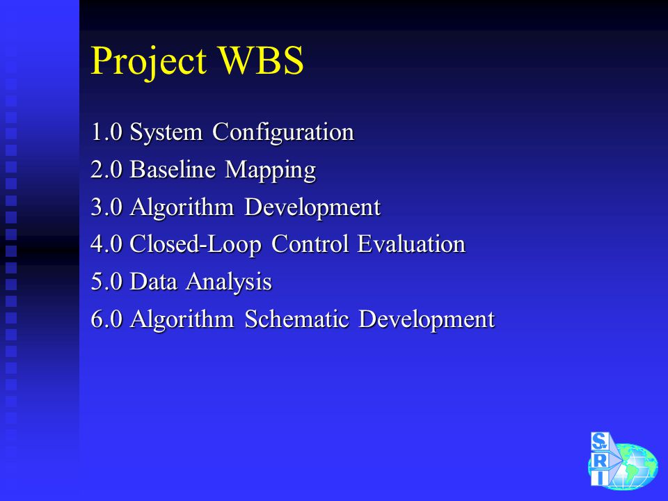 Project WBS 1.0 System Configuration 2.0 Baseline Mapping 3.0 Algorithm Development 4.0 Closed-Loop Control Evaluation 5.0 Data Analysis 6.0 Algorithm Schematic Development