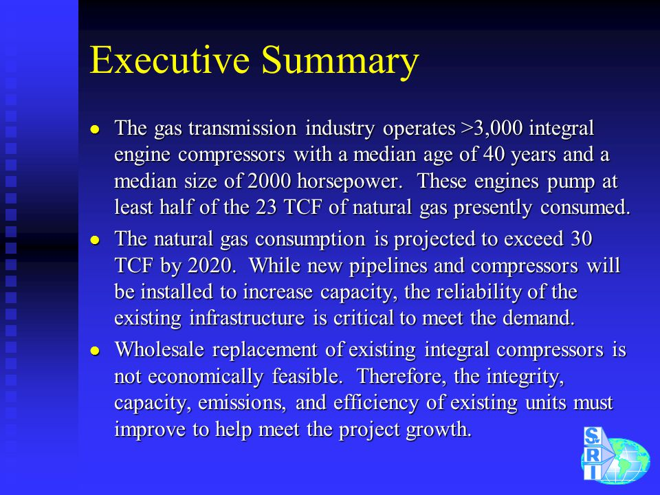 Executive Summary (cont.) l New technologies are required to improve the older integral compressors, and these include combustion, ignition, breathing, and controls.