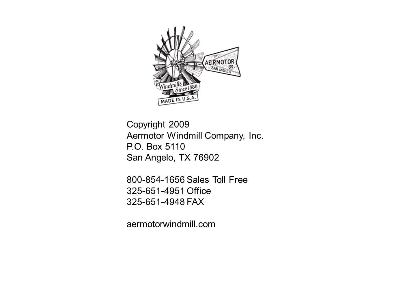 Copyright 2009 Aermotor Windmill Company, Inc. P.O. Box 5110 San Angelo, TX 76902 800-854-1656 Sales Toll Free 325-651-4951 Office 325-651-4948 FAX ae