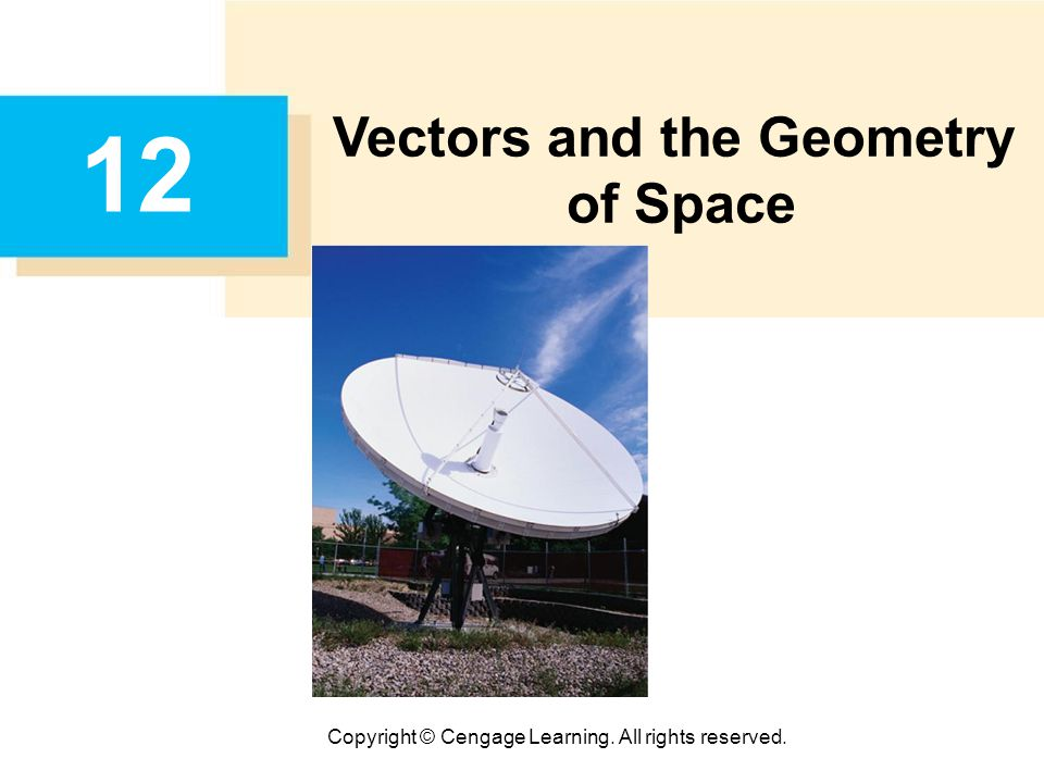Copyright © Cengage Learning. All rights reserved. 12 Vectors and the Geometry of Space