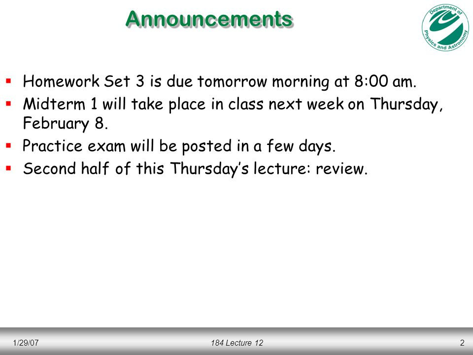 1/29/07184 Lecture 122AnnouncementsAnnouncements  Homework Set 3 is due tomorrow morning at 8:00 am.