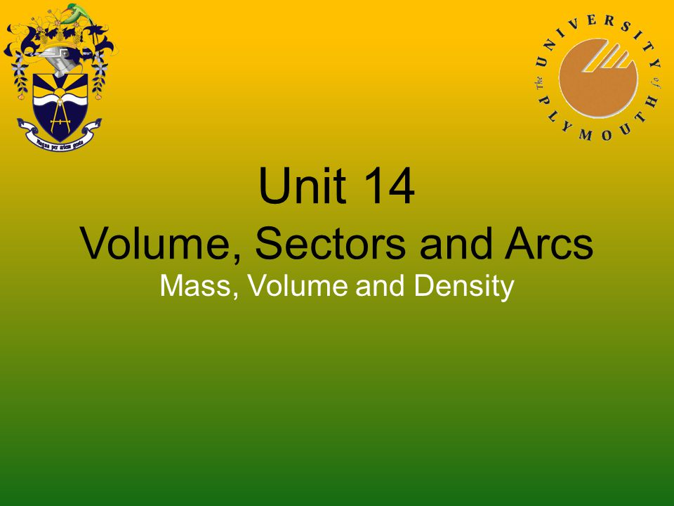 Unit 14 Volume, Sectors and Arcs Mass, Volume and Density