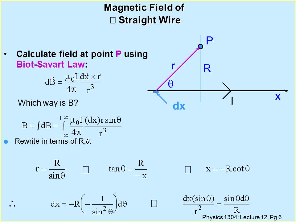 Physics 1304: Lecture 12, Pg 7 Magnetic Field of  Straight Wire   x R r  P I dx