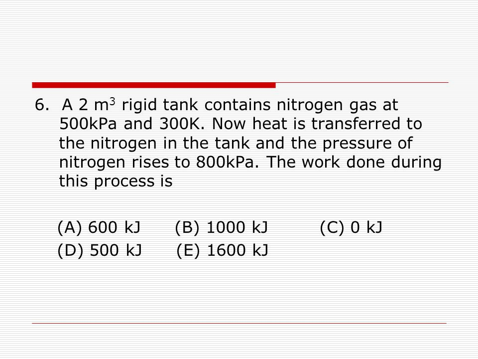 5.10 Air at 15 ℃ is compressed steadily and isothermally from 100KPa to700 KPa at a rate of 0.12kg/s.The minimum power input to the compressor is [a] 1.0kW [b] 11.2kW [c] 25.8kW [d] 19.3 kW [e] 16.1kW