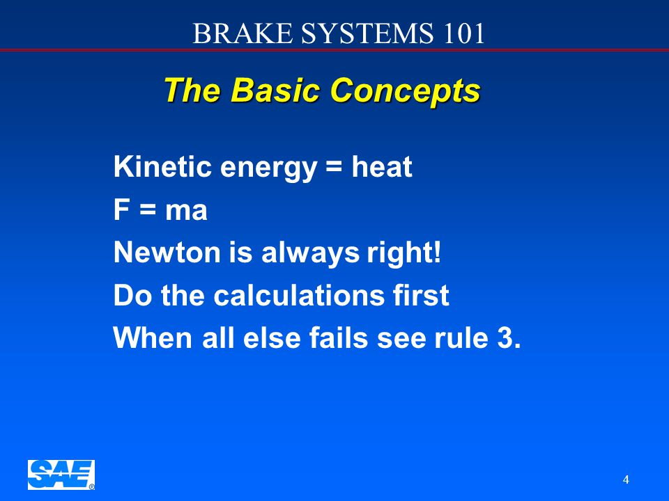 BRAKE SYSTEMS 101 3 Topics To Be Presented u u The Basic Concepts u u Hydraulic layouts u u Component functions u u Brake Balance u u Stopping Distanc