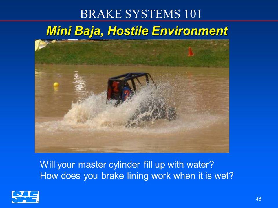 BRAKE SYSTEMS 101 44 Formula SAE u u Absolute reliability u u High Speeds u u Maximum possible decel without locking u u Consistent balance with chang