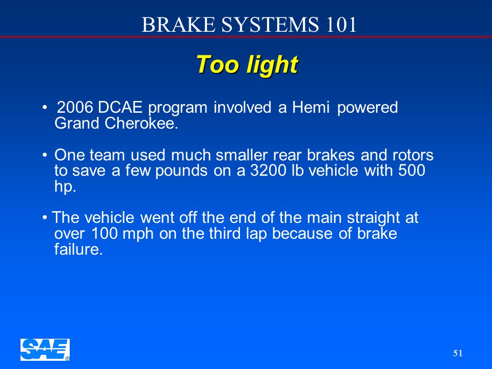BRAKE SYSTEMS 101 50 Lessons Learned Lesson Number 2 -Keep it light; but not too light. 90% of the braking energy goes into the rotor If the rotor is