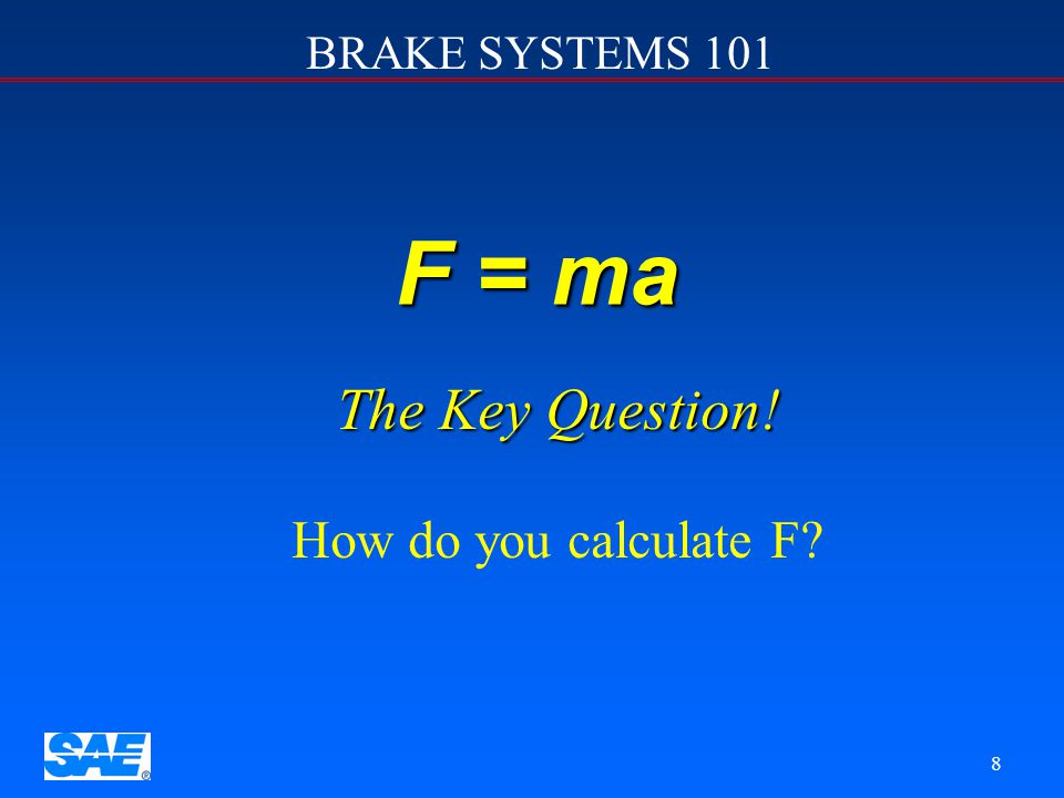 8 F = ma The Key Question! How do you calculate F?