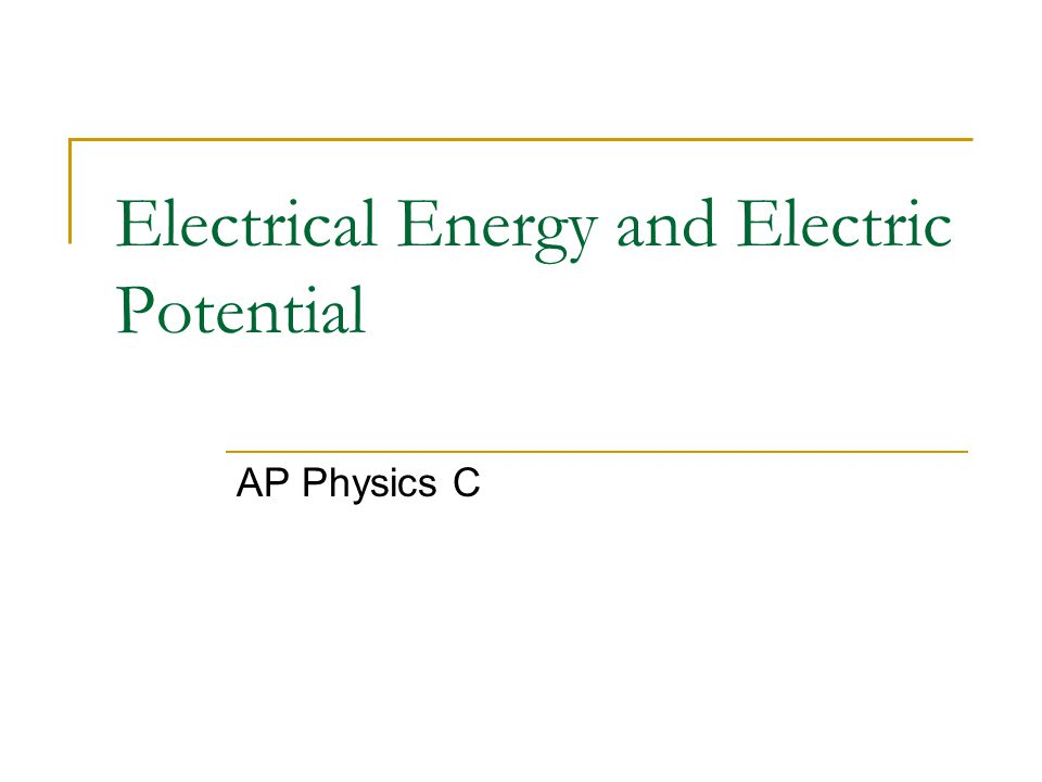 Electrical Energy and Electric Potential AP Physics C