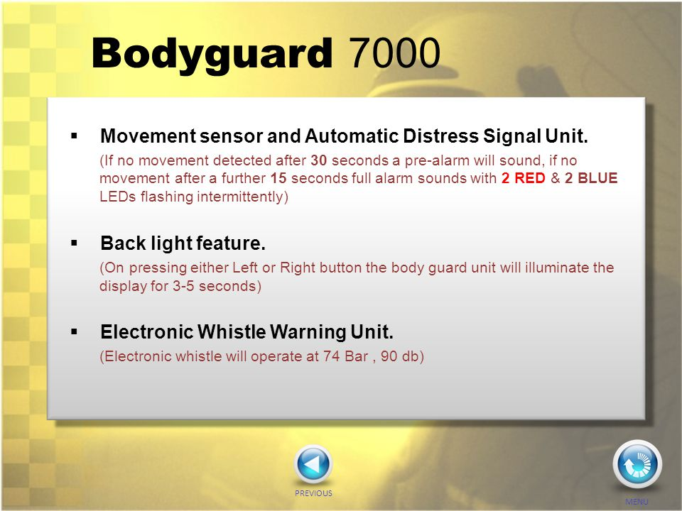 Bodyguard 7000  Movement sensor and Automatic Distress Signal Unit. (If no movement detected after 30 seconds a pre-alarm will sound, if no movement
