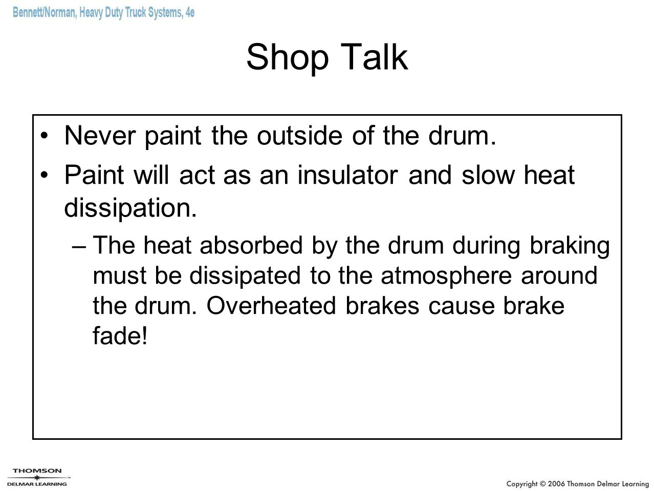 Shop Talk Never paint the outside of the drum. Paint will act as an insulator and slow heat dissipation. –The heat absorbed by the drum during braking