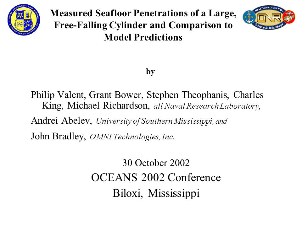 Project Objective: To predict height, projected area, and volume of bottom mines protruding above mudline Measured Seafloor Penetrations of a Large, Free-Falling Cylinder and Comparison to Model Predictions