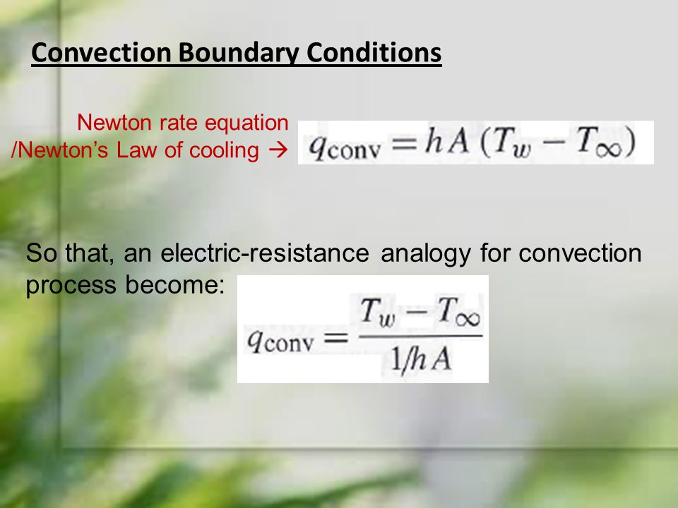 Convection Boundary Conditions Newton rate equation /Newton's Law of cooling  So that, an electric-resistance analogy for convection process become: