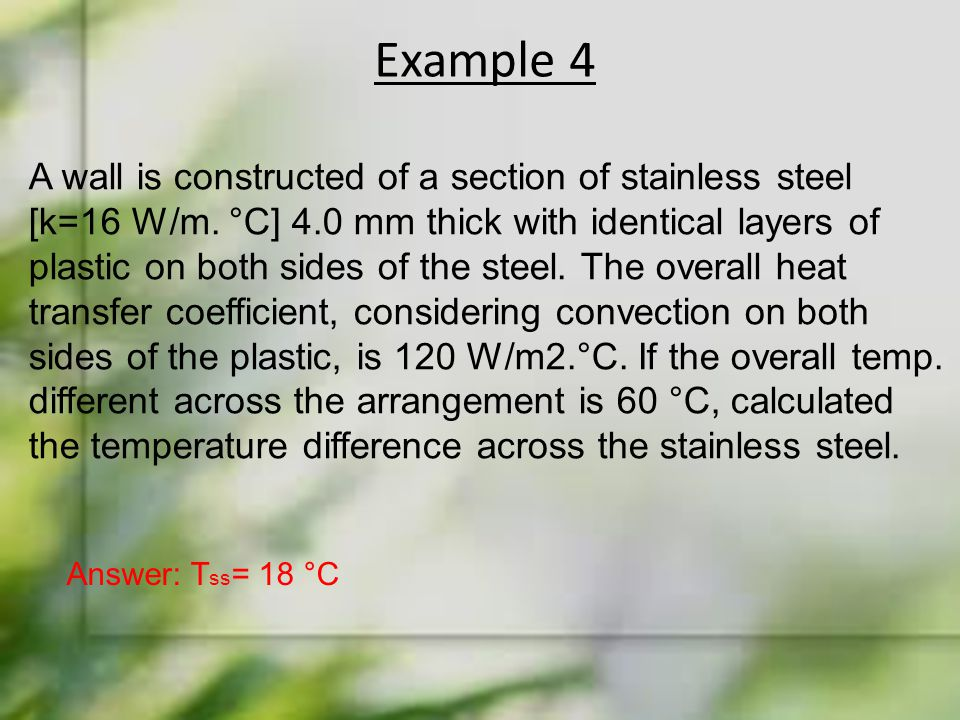 Example 4 A wall is constructed of a section of stainless steel [k=16 W/m. °C] 4.0 mm thick with identical layers of plastic on both sides of the stee