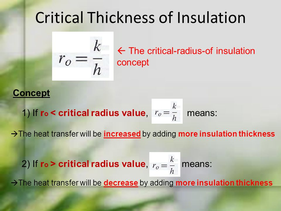 1) If r o < critical radius value, means:  The critical-radius-of insulation concept Critical Thickness of Insulation Concept  The heat transfer wil