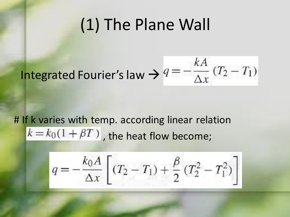(1) The Plane Wall Integrated Fourier's law  # If k varies with temp. according linear relation, the heat flow become;