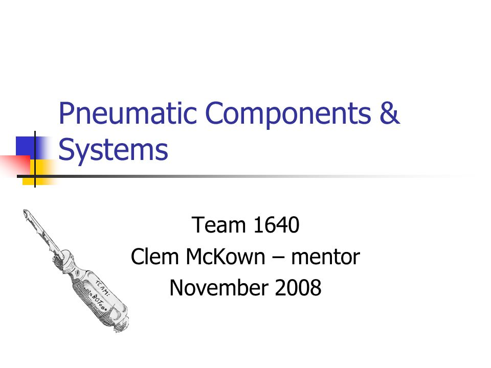 Pneumatic Components & Systems Team 1640 Clem McKown – mentor November 2008