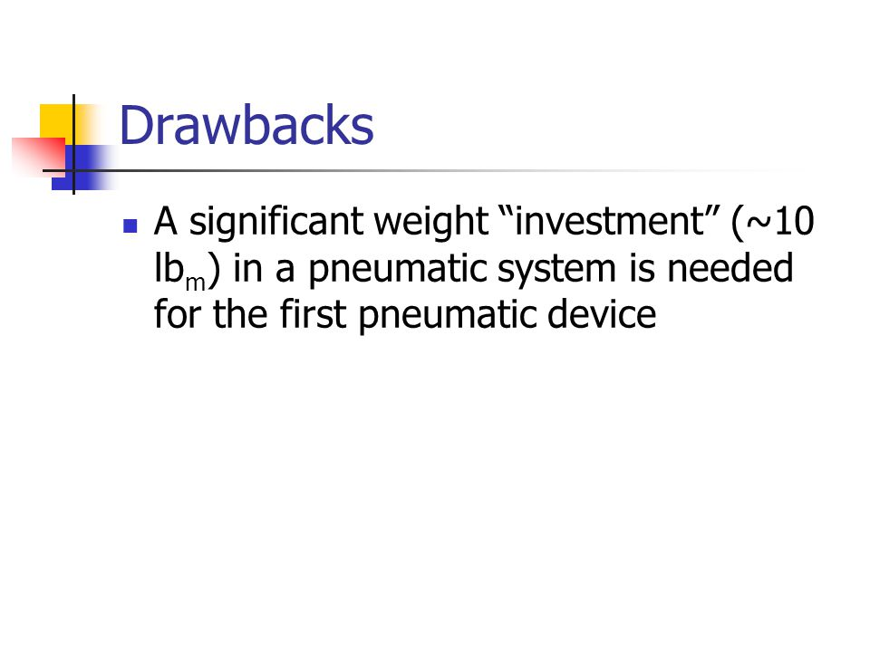 A significant weight investment (~10 lb m ) in a pneumatic system is needed for the first pneumatic device