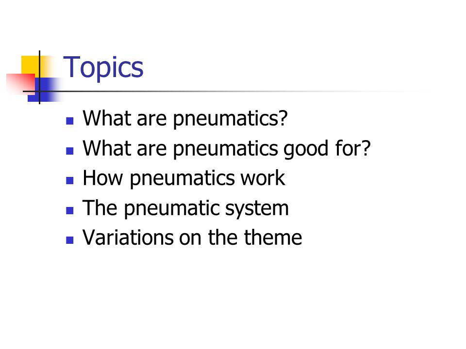 Topics What are pneumatics.What are pneumatics good for.