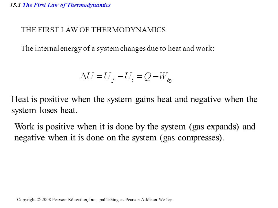 Copyright © 2008 Pearson Education, Inc., publishing as Pearson Addison-Wesley. 15.3 The First Law of Thermodynamics THE FIRST LAW OF THERMODYNAMICS T