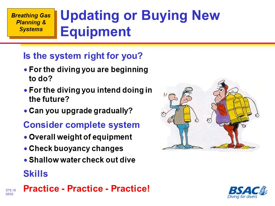 Breathing Gas Planning & Systems ST5.19 08/02 Updating or Buying New Equipment Is the system right for you? !For the diving you are beginning to do? !