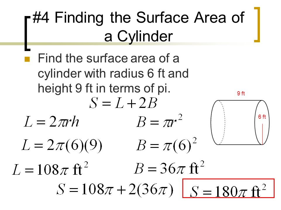 #4 Finding the Surface Area of a Cylinder 9 ft 6 ft Find the surface area of a cylinder with radius 6 ft and height 9 ft in terms of pi.