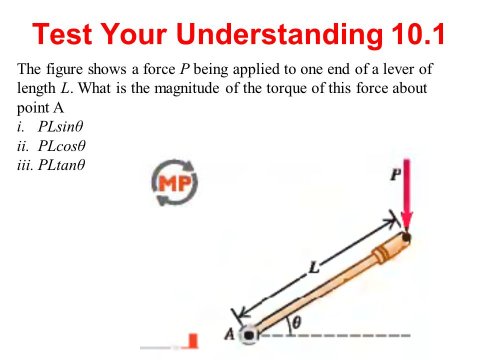 Test Your Understanding 10.1 The figure shows a force P being applied to one end of a lever of length L. What is the magnitude of the torque of this f