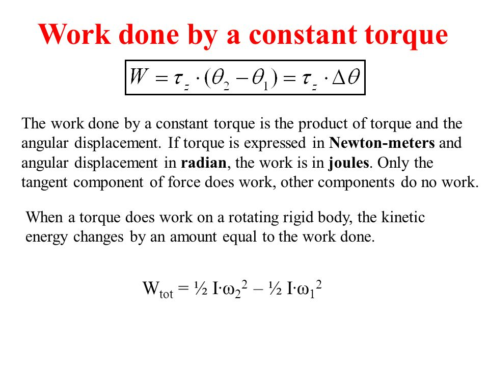 The work done by a constant torque is the product of torque and the angular displacement. If torque is expressed in Newton-meters and angular displace