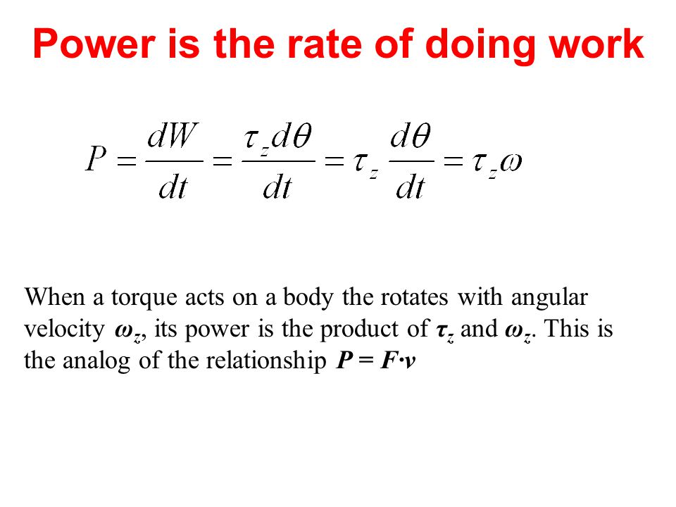 Power is the rate of doing work When a torque acts on a body the rotates with angular velocity ω z, its power is the product of τ z and ω z. This is t