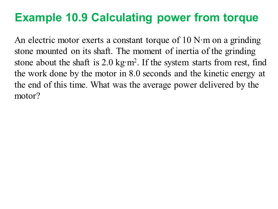 An electric motor exerts a constant torque of 10 N∙m on a grinding stone mounted on its shaft. The moment of inertia of the grinding stone about the s