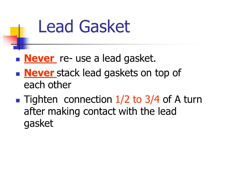 Lead Gasket Never re- use a lead gasket.