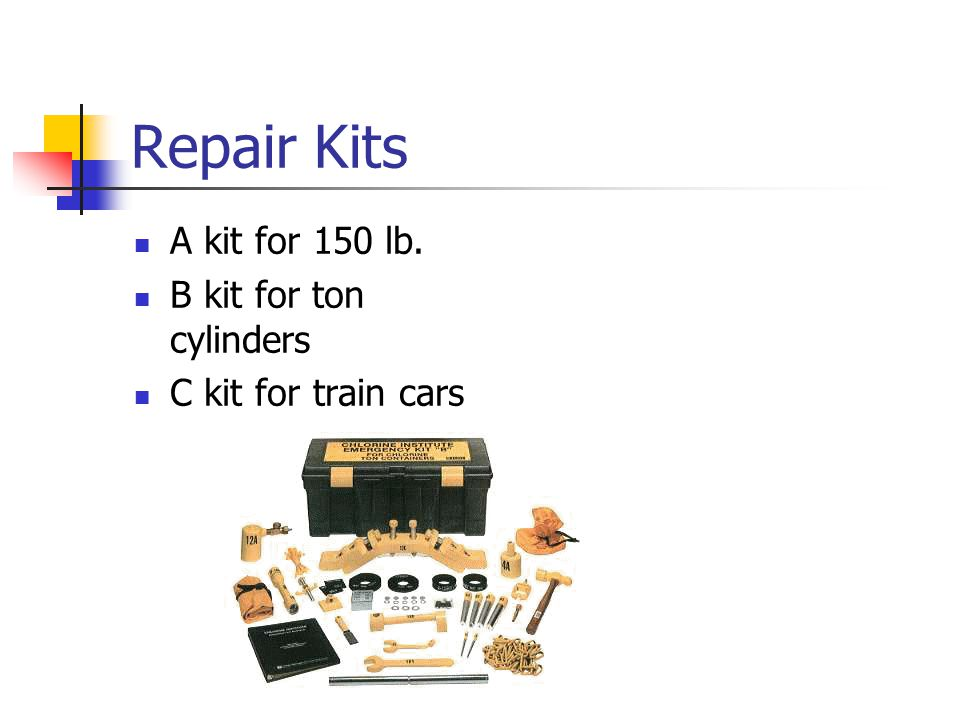 Repair Kits A kit for 150 lb. B kit for ton cylinders C kit for train cars