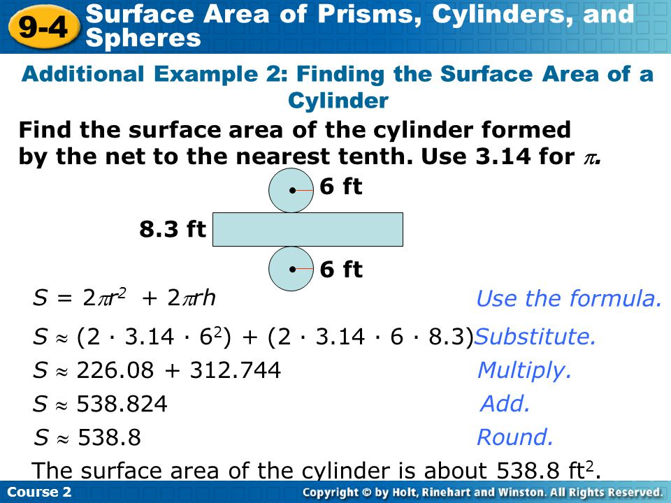 Find the surface area of the cylinder formed by the net to the nearest tenth. Use 3.14 for . Additional Example 2: Finding the Surface Area of a Cyli