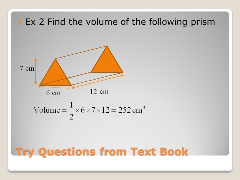 Try Questions from Text Book Ex 2 Find the volume of the following prism