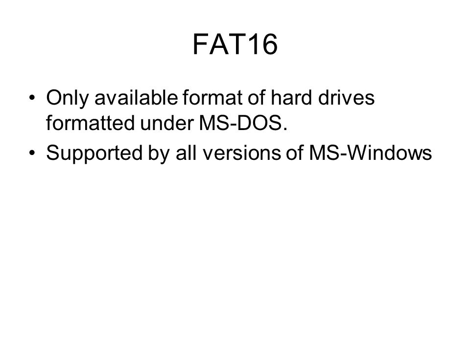 FAT16 Only available format of hard drives formatted under MS-DOS.
