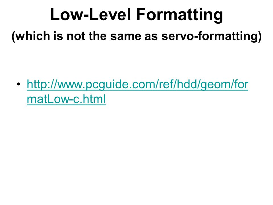 Low-Level Formatting (which is not the same as servo-formatting) http://www.pcguide.com/ref/hdd/geom/for matLow-c.htmlhttp://www.pcguide.com/ref/hdd/geom/for matLow-c.html