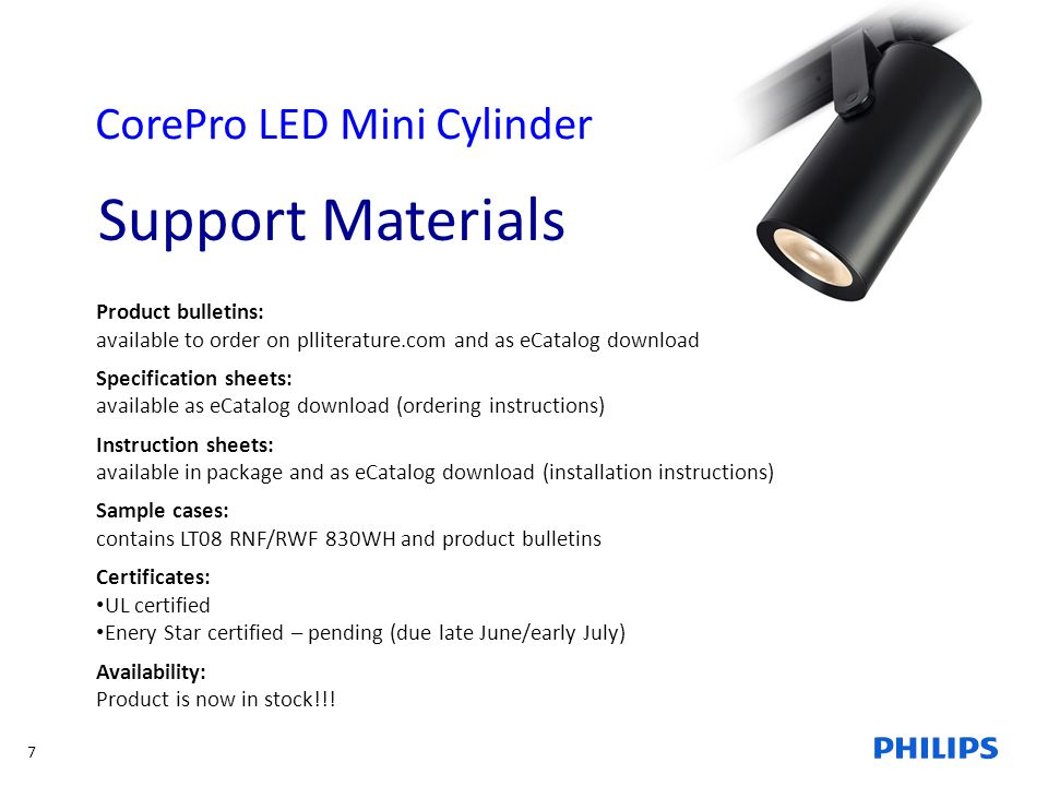 7 CorePro LED Mini Cylinder Product bulletins: available to order on plliterature.com and as eCatalog download Specification sheets: available as eCat