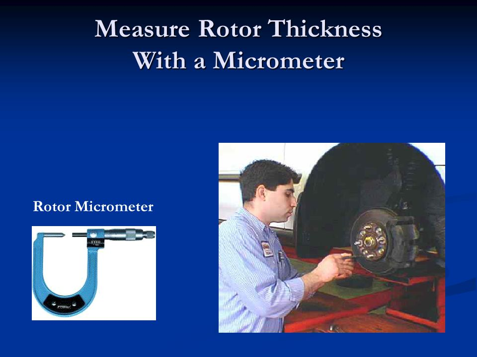 Measure Rotor Thickness With a Micrometer Rotor Micrometer