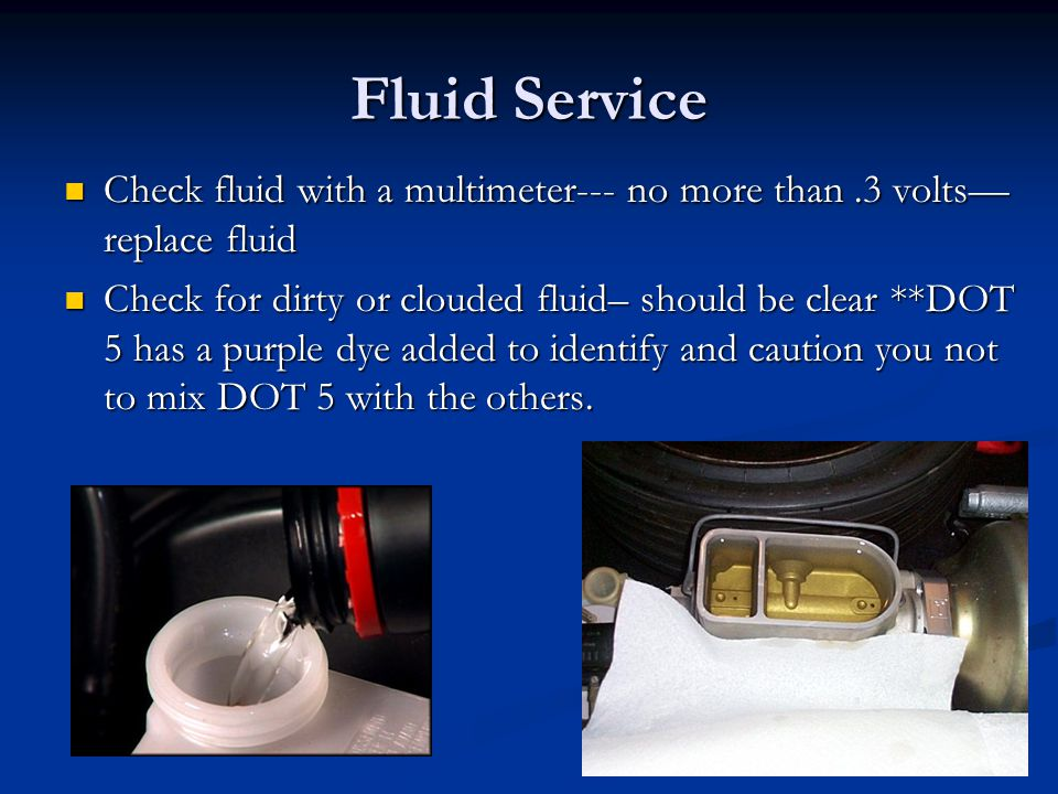 Fluid Service Check fluid with a multimeter--- no more than.3 volts— replace fluid Check fluid with a multimeter--- no more than.3 volts— replace flui