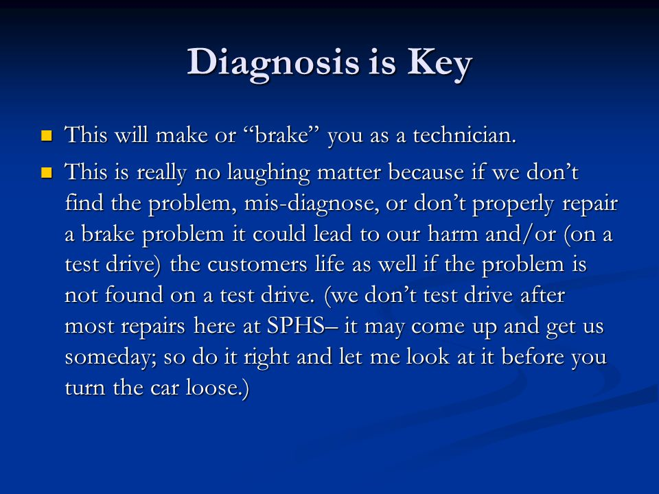 "Diagnosis is Key This will make or ""brake"" you as a technician. This will make or ""brake"" you as a technician. This is really no laughing matter becau"