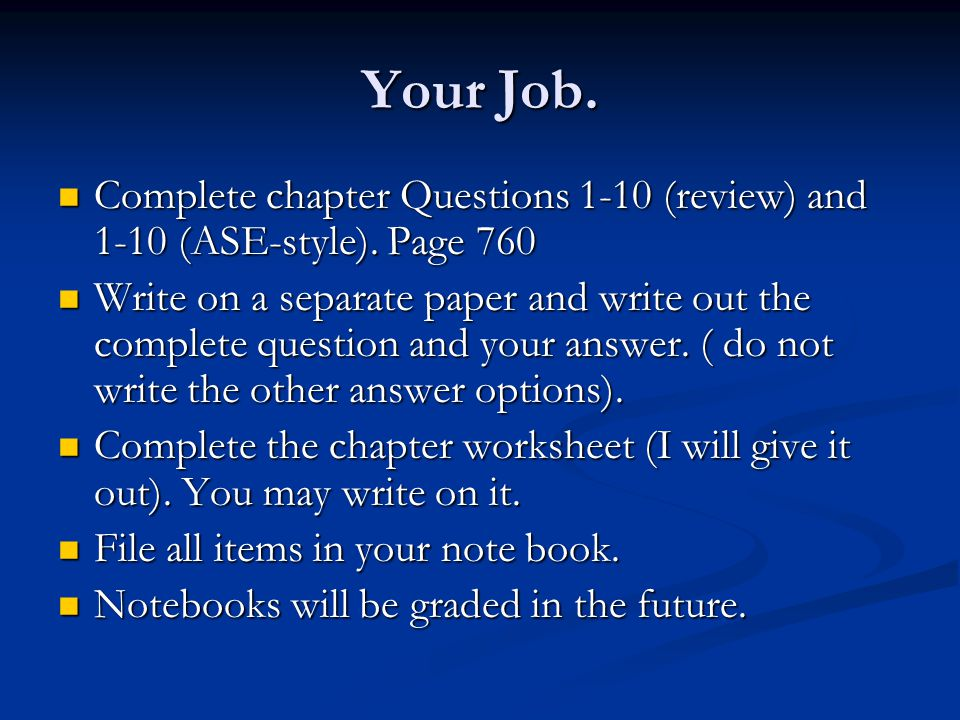 Your Job. Complete chapter Questions 1-10 (review) and 1-10 (ASE-style). Page 760 Complete chapter Questions 1-10 (review) and 1-10 (ASE-style). Page