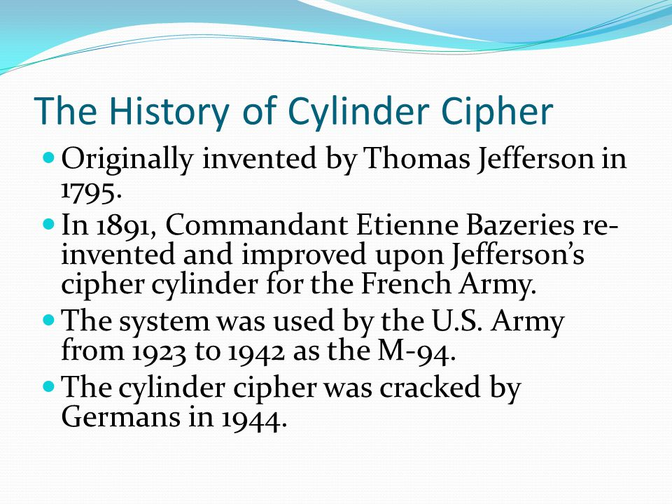 The History of Cylinder Cipher Originally invented by Thomas Jefferson in 1795.